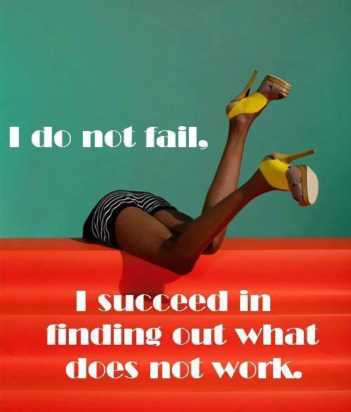 I do not fail. I succeed in finding out what does not work.